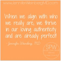 When we align with who we really are, we thrive in our loving authenticity and are already perfect!
