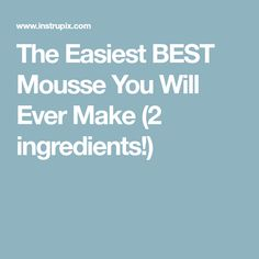 The Easiest BEST Mousse You Will Ever Make (2 ingredients!)