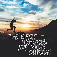 The best memories are made outside