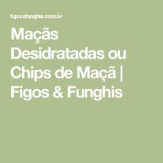 Maçãs Desidratadas ou Chips de Maçã | Figos & Funghis