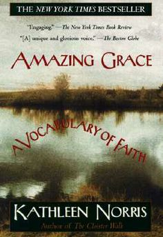 Amazing Grace: A Vocabulary of Faith. Kathleen Norris is razor smart, authentic, and beautifully curious about what it means to be a Christian. No cookie-cutter answers here, but plenty of reality to chew on.