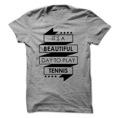 Beautiful day to Play Tennis, T Shirts, Hoodies. Check price ==► https://www.sunfrog.com/LifeStyle/Beautiful-day-to-Play-Tennis--0216.html?41382