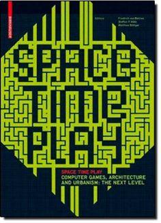 Space Time Play: Friedrich von Borries, Steffen P. Walz, Matthias Böttger, Drew Davidson, Heather Kelley, Julian Kücklich: 9783764384142: Amazon.com: Books