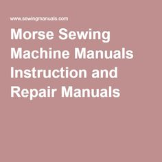 Morse Sewing Machine Manuals Instruction and Repair Manuals