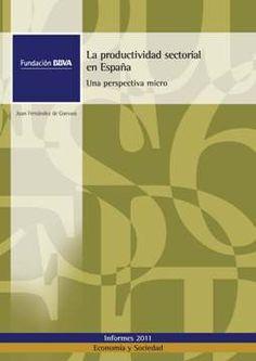 La productividad sectorial en España: una perspectiva micro /   Juan Fernández de Guevara Radoselovics. -- Bilbao : Fundación BBVA   : Biblioteca Nueva, 2011.    http://recorta.com/826ecf