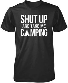 Shut up and take me camping. The perfect coffee mug for any eager camper. We Ship Worldwide, Order Yours Today!
