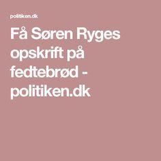 Få Søren Ryges opskrift på fedtebrød - politiken.dk