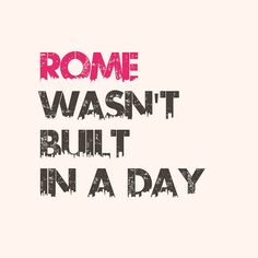 rome wasnt built in a day essay Meaning of idioms with examples rome wasn't built in a day said to emphasize that great work takes time to do nothing of importance can be done in a short period of time.