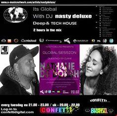 "Wednesday 09. 01. 2016 UK 20..00 - 22.00 / EU 21.00 - 23.00  Dj Nasty deluxe ( City of Drums ) ( Electronic Music Network ) present's :  ""Global Session"" Guest Mix by ""Djane Nathalie de Borah (Official)"" aka Nathalie Deborah Metz, Djane, Vocalist and Producer from Essen / Germany on  www.nathaliedeborah.de/ www.confettidigital.com djnastydeluxe.com electronicmusicnetwork.com"