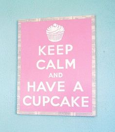Keep Calm and Have a Cupcake <3