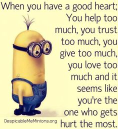This is so true and not funny. From: Funny Minion Quotes let's give this minions some love! http://costumesloft.com/