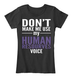 Don't Make Me Use My Human Resourves Voice Black T-Shirt Front