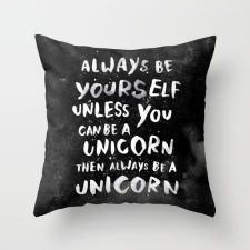 Always be yourself. Unless you can be a unicorn, then always be a unicorn. Throw Pillow by WEAREYAWN