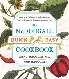 The McDougall Quick & Easy Cookbook: Over 300 Delicious Low-Fat Recipes You Can Prepare in Fifteen Minutes or Less