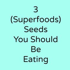 3 Seeds You Should Be Eating