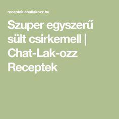 Szuper egyszerű sült csirkemell   Chat-Lak-ozz Receptek