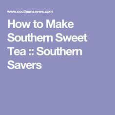 How to Make Southern Sweet Tea :: Southern Savers
