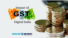 The Impact of GST on Digital India- The Future of SMEs on Online Marketplaces@ http://www.updatedreviews.in/blog/item/103-the-impact-of-gst-goods-and-services-tax-in-india
