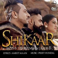 Shikaar (Jazzy B, Amrit Maan & Kaur-B) Single