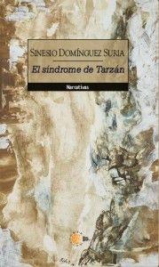 El síndrome de Tarzán / Sinesio Domínguez Suria. http://absysnetweb.bbtk.ull.es/cgi-bin/abnetopac01?TITN=521329