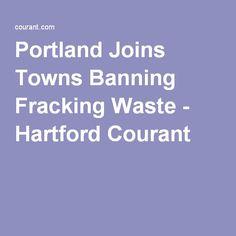 Portland Joins Towns Banning Fracking Waste - Hartford Courant | #portland #connecticut #laws #fracking #waste #localgov