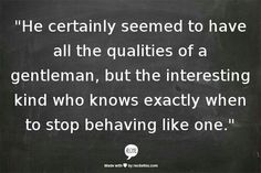 """""""He certainly seemed to have all the qualities of a gentleman, but the interesting kind who knows exactly when to stop behaving like one."""" - Michael Dibdin from 'Medusa'"""