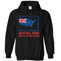 Proud to live in AMERICA, but Iam made in AUCKLAND,-NEW-ZEALAND