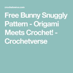 Free Bunny Snuggly Pattern - Origami Meets Crochet! - Crochetverse