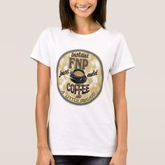 INSTANT FNP ADD COFFEE FAMILY NURSE PRACTITIONER T-Shirt