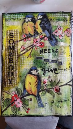 Art Journal page using mixed media. 'Somebody needs what you have to give'. I really like how this has turned out