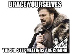 5th step meetings are coming