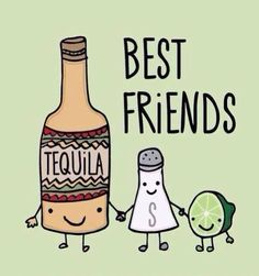 Best friends, tequila, viernes
