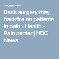 Back surgery may backfire on patients in pain - Health - Pain center | NBC News