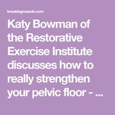 Katy Bowman of the Restorative Exercise Institute discusses how to really strengthen your pelvic floor - during pregnancy and otherwise.