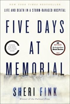 Five Days at Memorial, Sheri Fink. The aftermath of Hurricane Katrina involving Memorial hospital, its patients, and its employees.