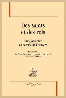 Des saints et des rois : l'hagiographie au service de l'histoire / textes réunis par Françoise Laurent, Laurence Mathey-Maille et Michelle Szkilnik - Paris : Champion, 2014