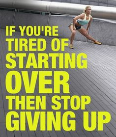 If Youre Tired Of Starting Over Then Stop Giving Up! exercise healthy meme motivation weightloss fatigue http://ift.tt/2g63rFD Posted by Standout Health – Fitness Motivation http://ift.tt/1Nk5Fvj #Weightloss #Motivation