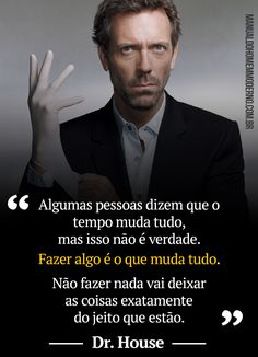 Frase do Dr. House.