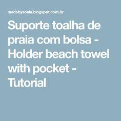 Suporte toalha de praia com bolsa - Holder beach towel with pocket - Tutorial
