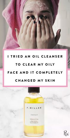 I Tried an Oil Cleanser to Clear My Oily Face and It Completely Changed My Skin #blinkbeauty #oilcleanser #skincare