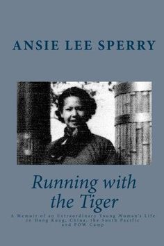 Running with the Tiger: A Memoir of an Extraordinary Young Woman's Life in Hong Kong, China, The South Pacific and POW Camp:   Ansie Lee Sperry's beautiful and witty memoir combines passages from her personal diary, historical research, photos and sketches to portray the fascinating life of a woman who lived in challenging times. Ansie grew up in a prominent Hong Kong family, one of fourteen children in a household with four mothers. Sent to England for her education at the age of nine...