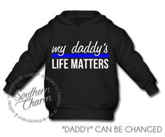 Southern Charm Designs - My Daddy's Life Matters Toddler Hoodie, $23.00 (http://www.shopsoutherncharmdesigns.com/my-daddys-life-matters-toddler-hoodie/)