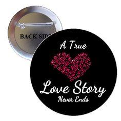 A True Love Story Never Ends Pinback Button 1.25 | BalliGifts.com