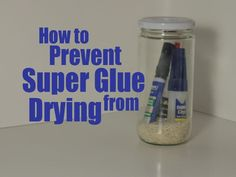 How to Prevent Super Glue from Drying