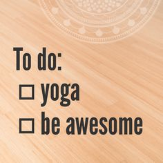 What are you going to do today? All you should do is yoga & be awesome!