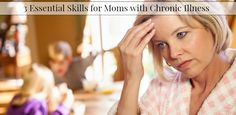Moms with chronic illness need strategies to balance self-care and caring for their families. Here are 3 essential skills for moms with chronic illness.
