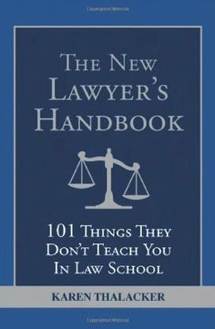 The New Lawyer's Handbook: 101 Things They Don't Teach You in Law School by Karen Thalacker. $13.67. Publication: March 3, 2009. Publisher: Sphinx Publishing (March 3, 2009). Author: Karen Thalacker