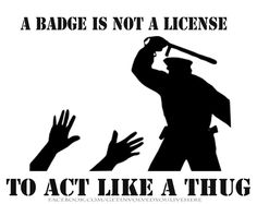 A badge is not a license to act like a thug! #getinvolvedyoulivehere #policestateusa