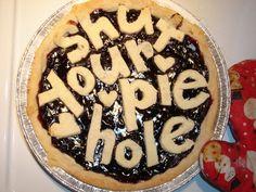 shut your pie hole | So apparently, I need to shut my pie hole | Katdish.net