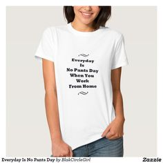 Everyday Is No Pants Day T Shirt